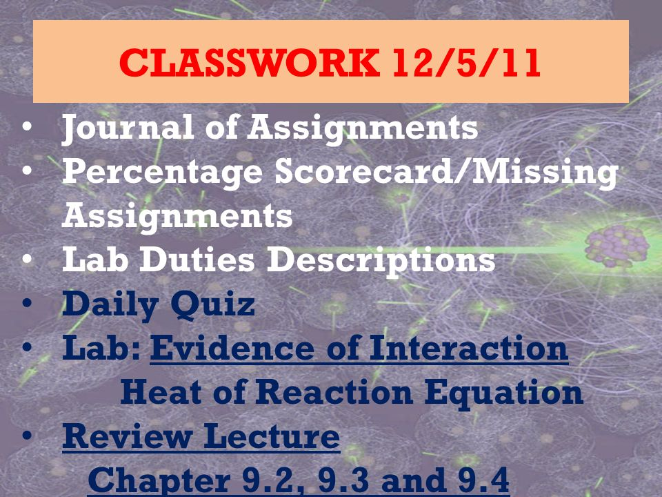 Journal of Assignments Percentage Scorecard/Missing Assignments Lab Duties Descriptions Daily Quiz Lab: Evidence of Interaction Heat of Reaction Equat