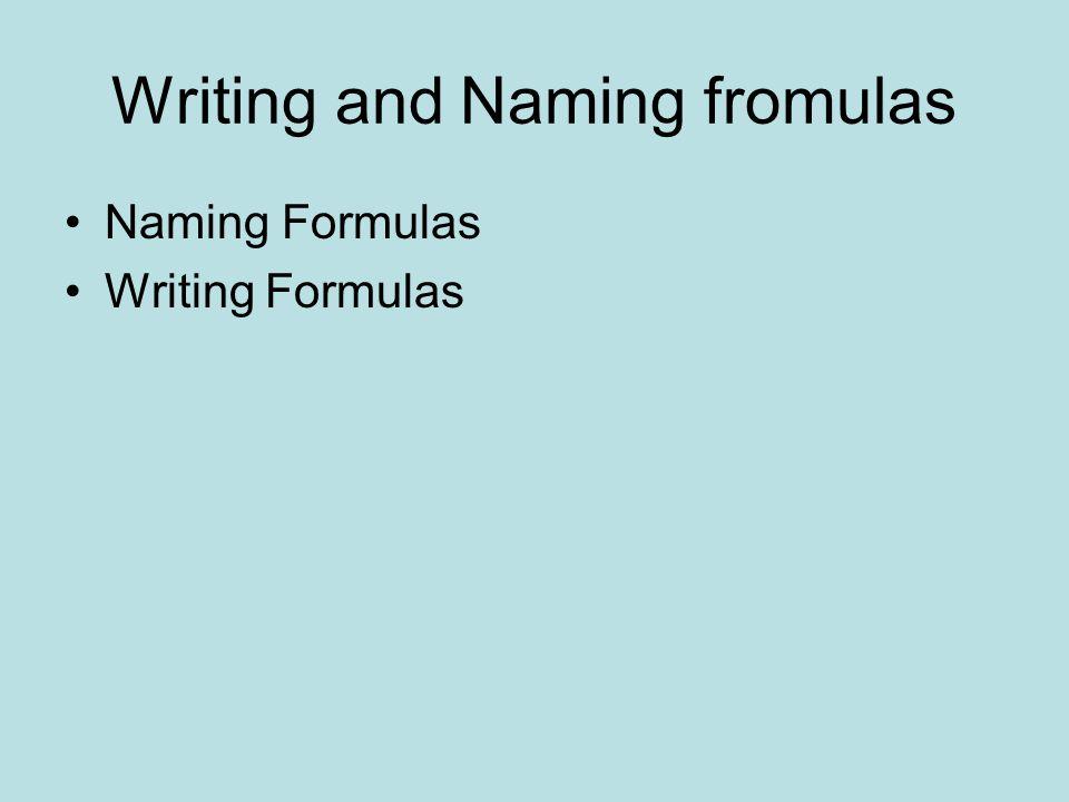 Writing and Naming fromulas Naming Formulas Writing Formulas