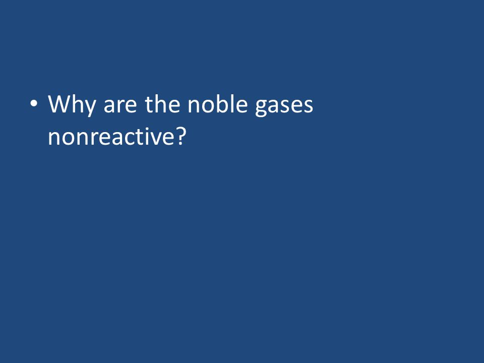 Why are the noble gases nonreactive