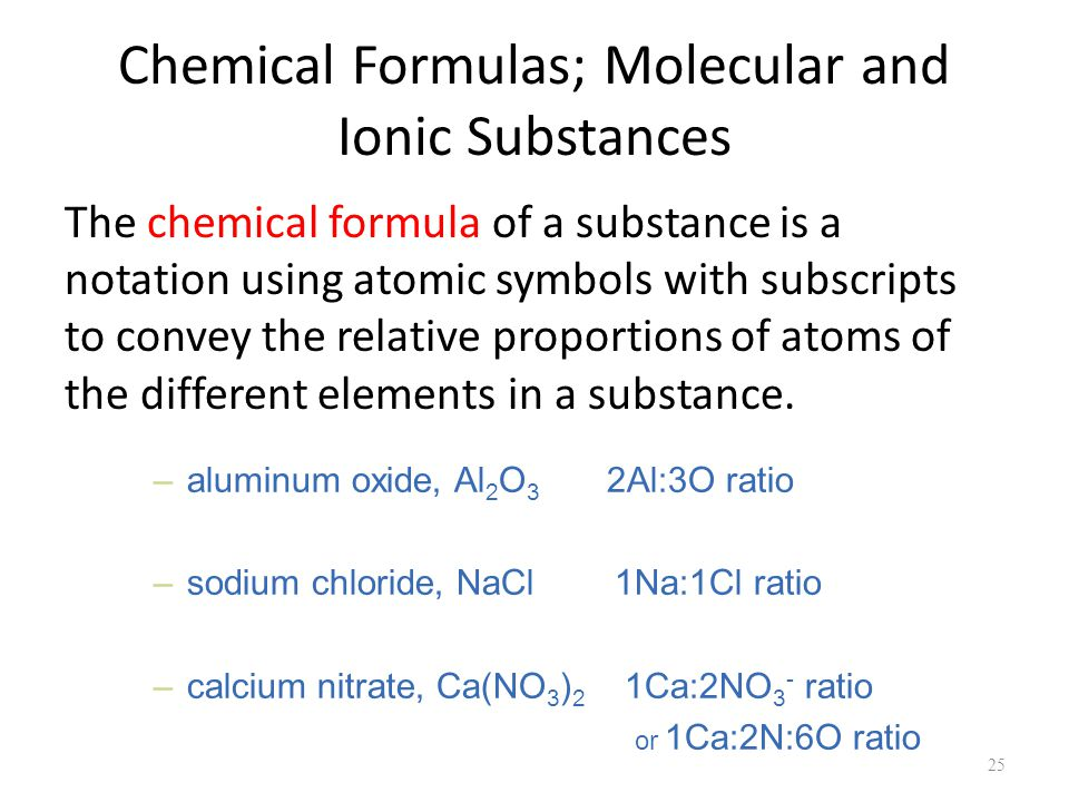Chemical Formulas; Molecular and Ionic Substances The chemical formula of a substance is a notation using atomic symbols with subscripts to convey the relative proportions of atoms of the different elements in a substance.