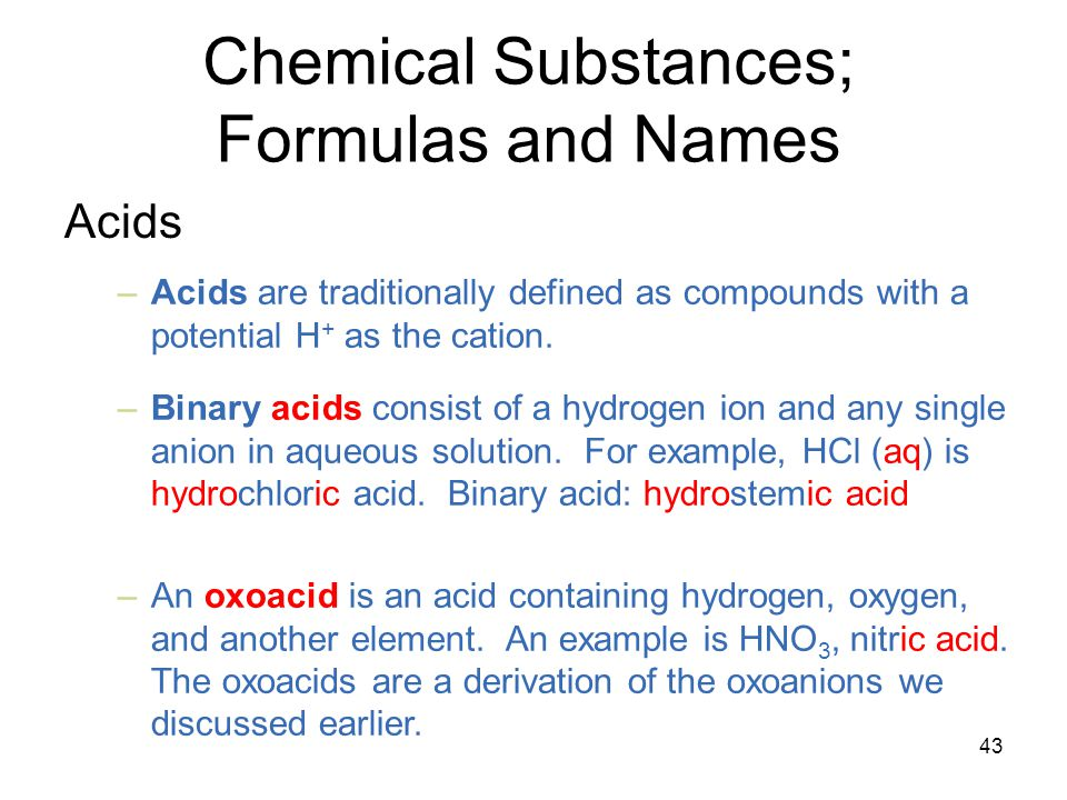 43 –Acids are traditionally defined as compounds with a potential H + as the cation.