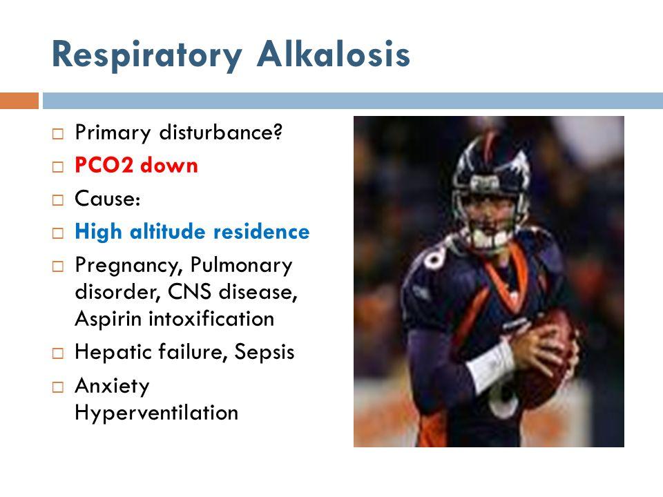 Respiratory Alkalosis  Primary disturbance.
