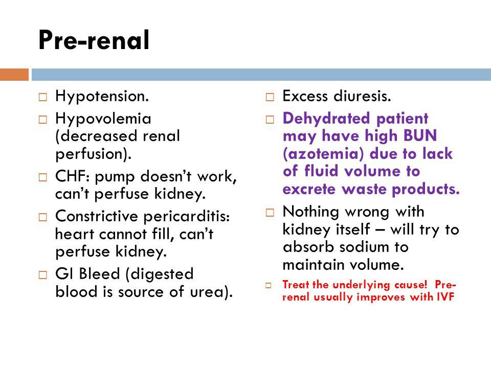 Pre-renal vs. Renal Pre-renalRenal BUN/Creatinine>20:1<20:1 Urine sodium< 10  20 FENa< 1> 1