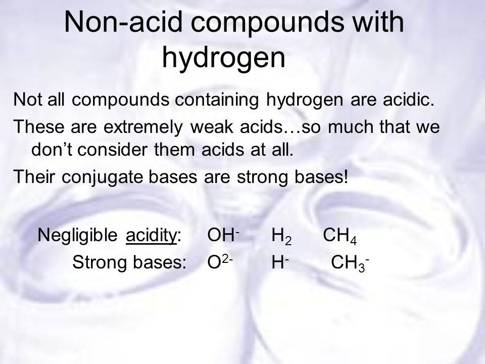 Non-acid compounds with hydrogen Not all compounds containing hydrogen are acidic.