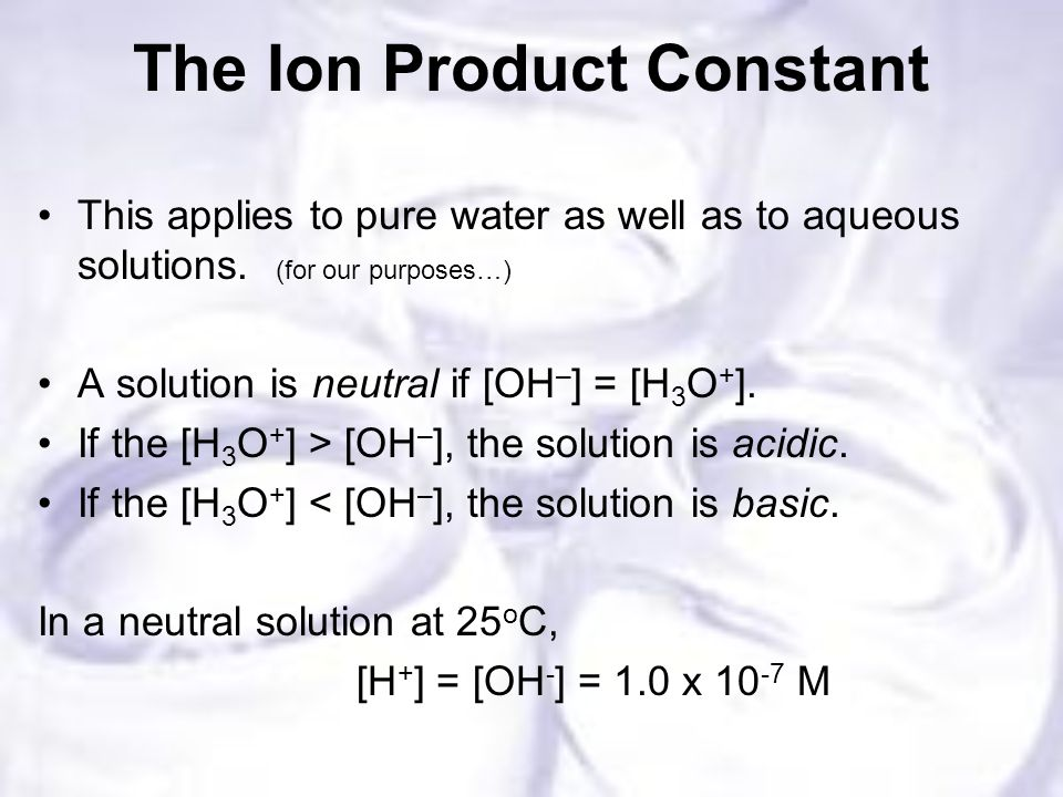 The Ion Product Constant This applies to pure water as well as to aqueous solutions.