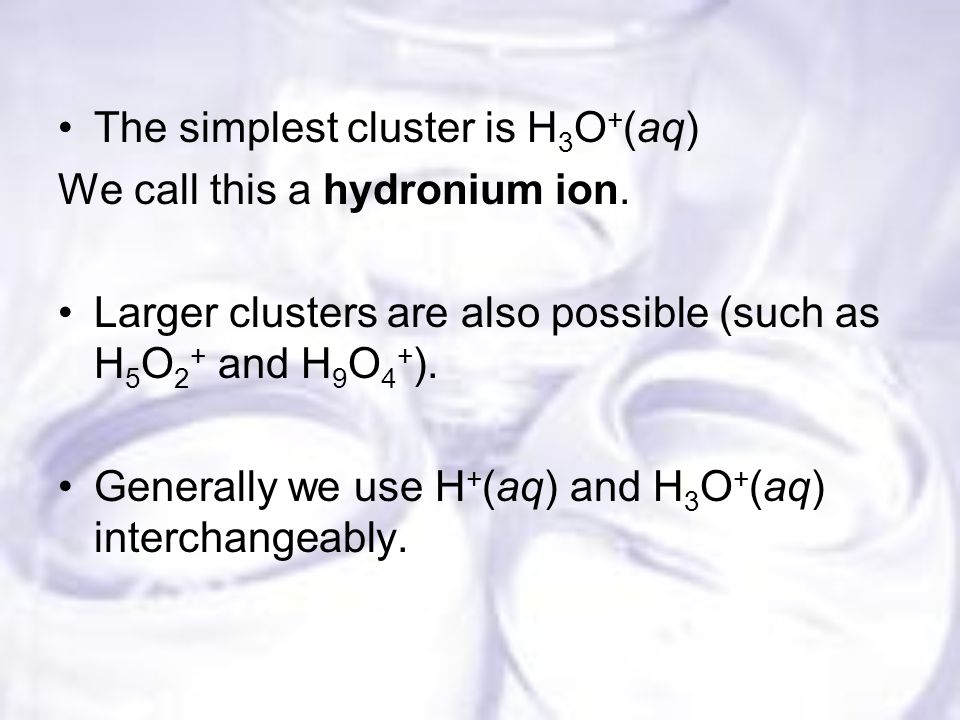 The simplest cluster is H 3 O + (aq) We call this a hydronium ion.