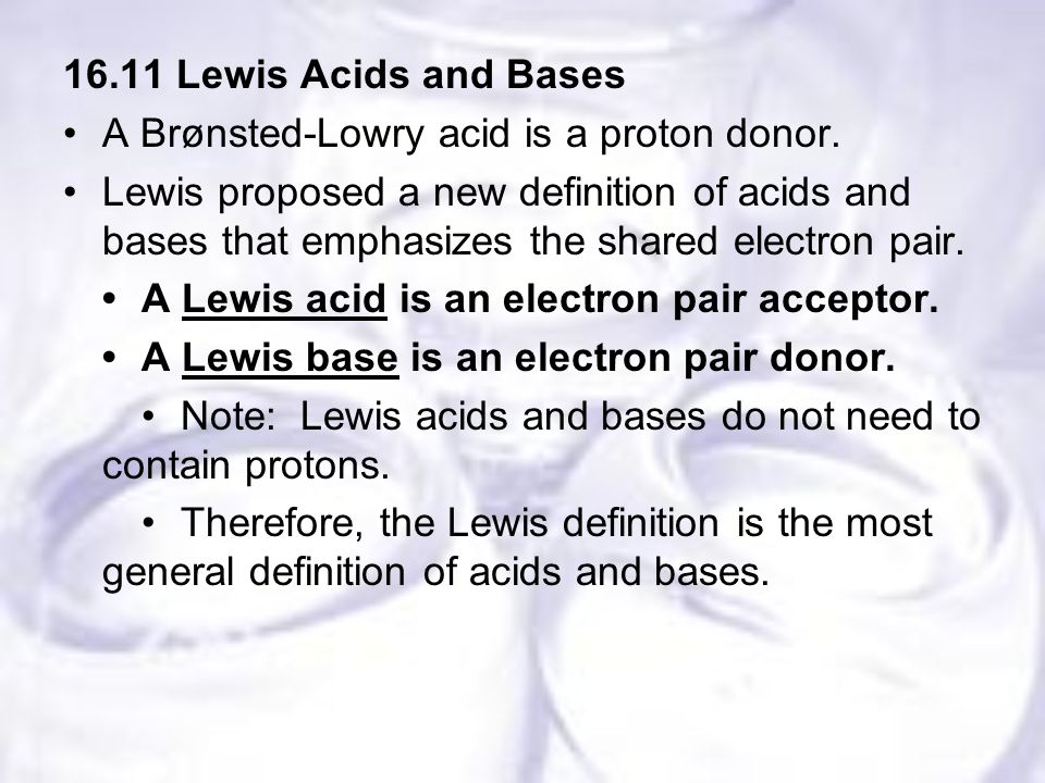 16.11 Lewis Acids and Bases A Brønsted-Lowry acid is a proton donor.