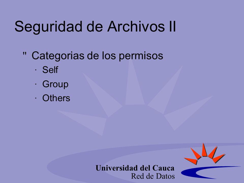 Universidad del Cauca Red de Datos Seguridad de Archivos II Categorias de los permisos Self Group Others