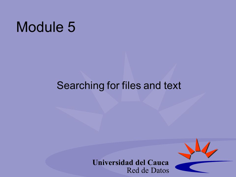 Universidad del Cauca Red de Datos Module 5 Searching for files and text
