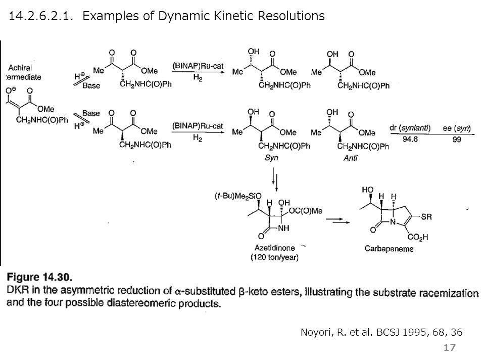 14.2.6.2.1. Examples of Dynamic Kinetic Resolutions Noyori, R. et al. BCSJ 1995, 68, 36 17