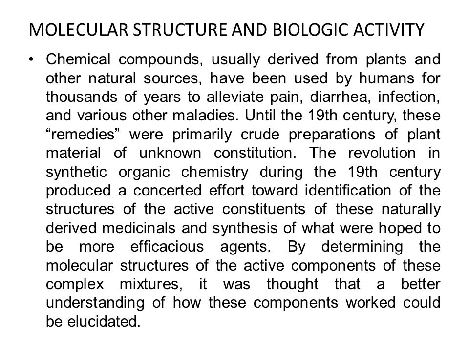 MOLECULAR STRUCTURE AND BIOLOGIC ACTIVITY Chemical compounds, usually derived from plants and other natural sources, have been used by humans for thou