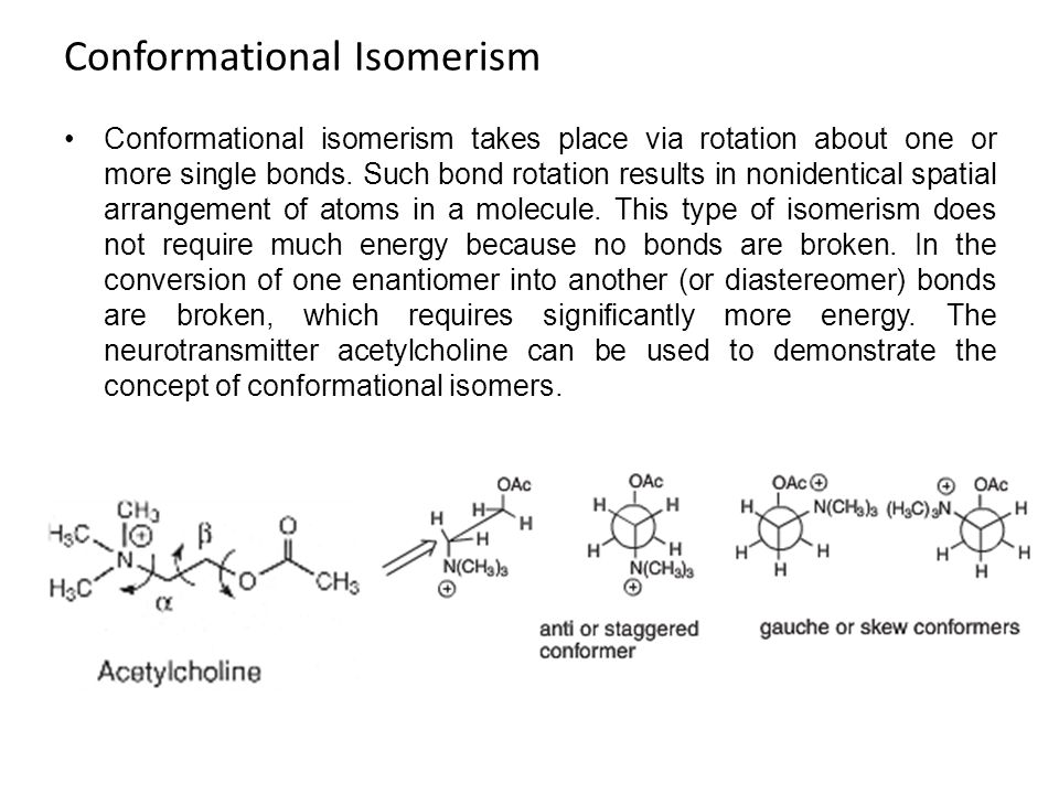 Conformational Isomerism Conformational isomerism takes place via rotation about one or more single bonds. Such bond rotation results in nonidentical