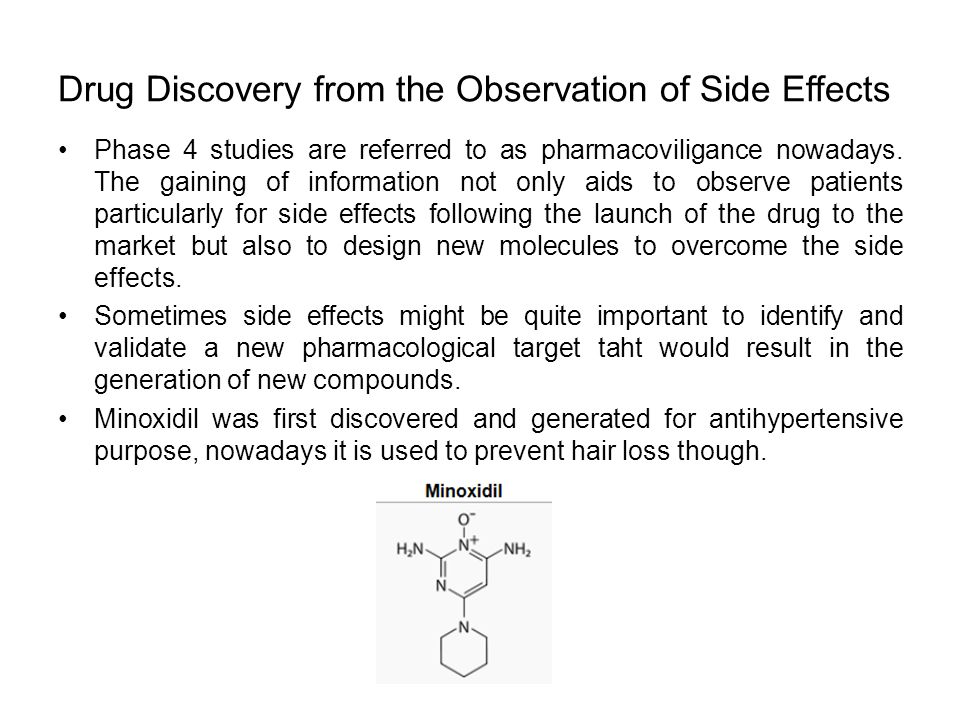 Drug Discovery from the Observation of Side Effects Phase 4 studies are referred to as pharmacoviligance nowadays. The gaining of information not only