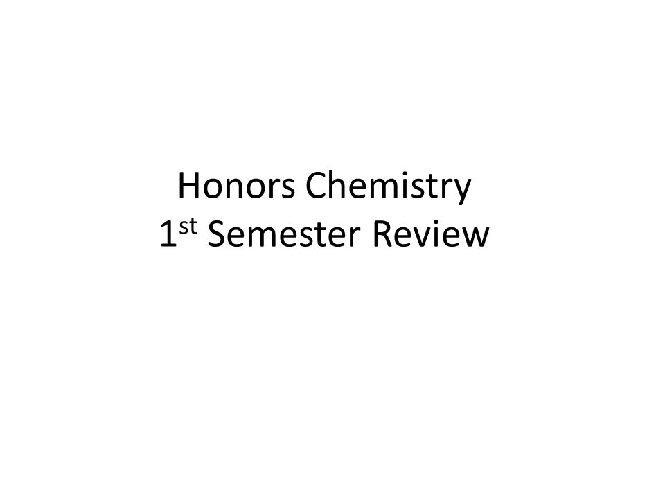 Honors Chemistry 1 st Semester Review