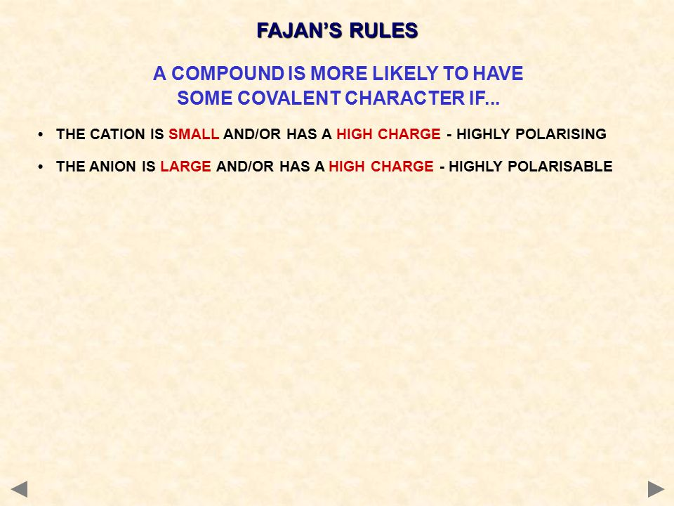 FAJAN'S RULES A COMPOUND IS MORE LIKELY TO HAVE SOME COVALENT CHARACTER IF...