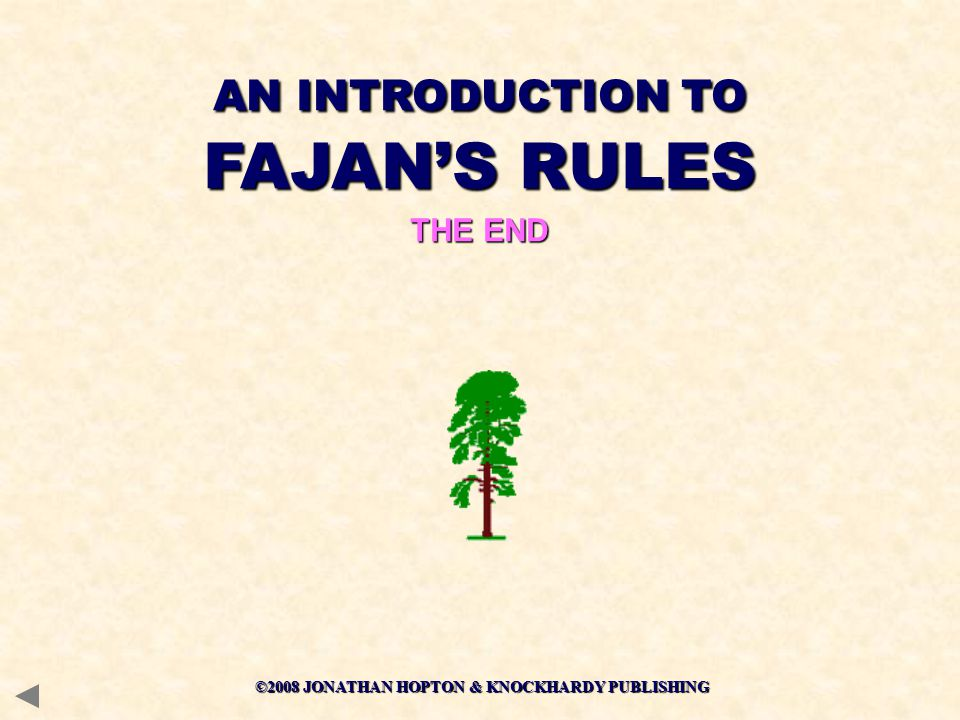 ©2008 JONATHAN HOPTON & KNOCKHARDY PUBLISHING THE END AN INTRODUCTION TO FAJAN'S RULES