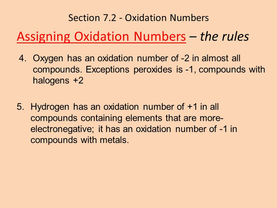 Section 7.2 - Oxidation Numbers Assigning Oxidation Numbers – the rules 4.Oxygen has an oxidation number of -2 in almost all compounds. Exceptions per
