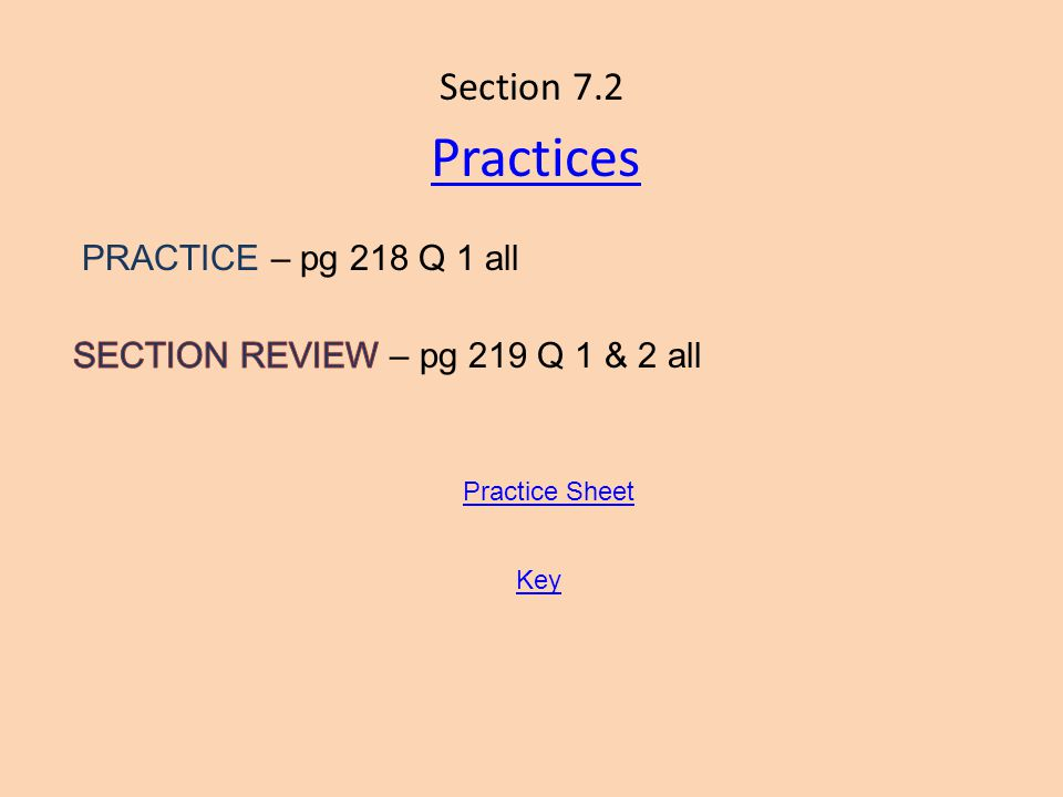 Section 7.2 Practices PRACTICE – pg 218 Q 1 all Practice Sheet Key