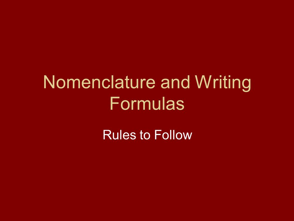 Nomenclature and Writing Formulas Rules to Follow