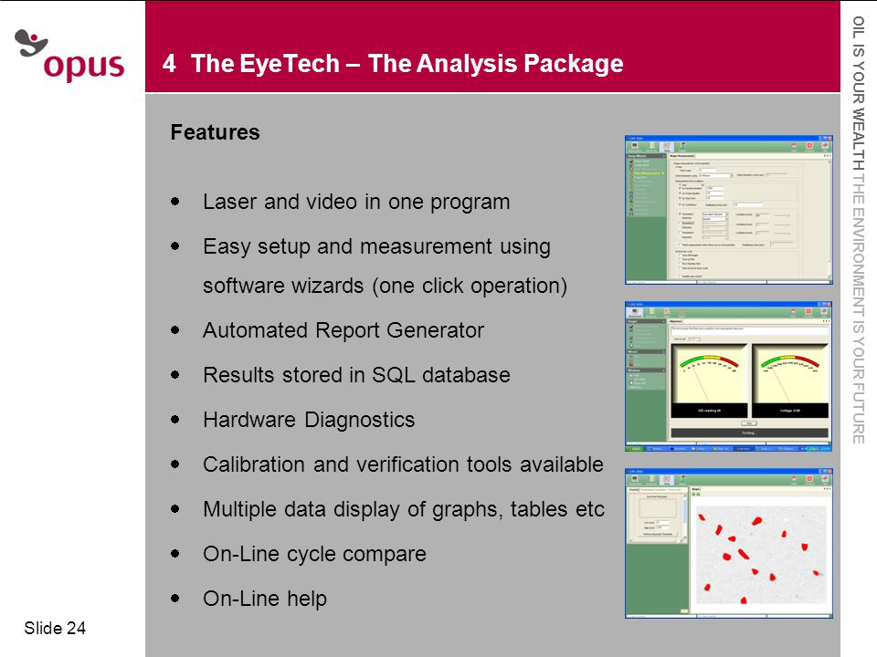  Click to edit Master text styles  Second level OIL IS YOUR WEALTH THE ENVIRONMENT IS YOUR FUTURE Slide 24 4 The EyeTech – The Analysis Package Feat