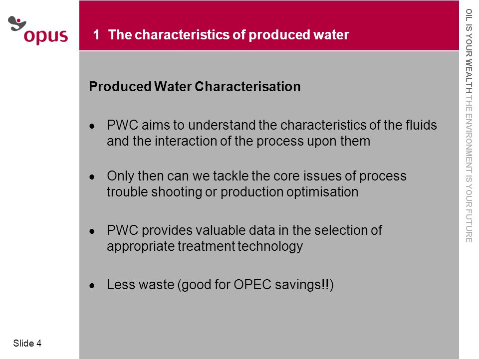  Click to edit Master text styles  Second level OIL IS YOUR WEALTH THE ENVIRONMENT IS YOUR FUTURE Slide 4 1 The characteristics of produced water Pr