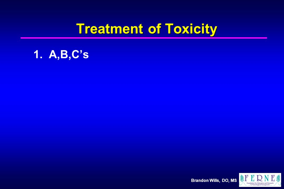 Brandon Wills, DO, MS Treatment of Toxicity 1. A,B,C's