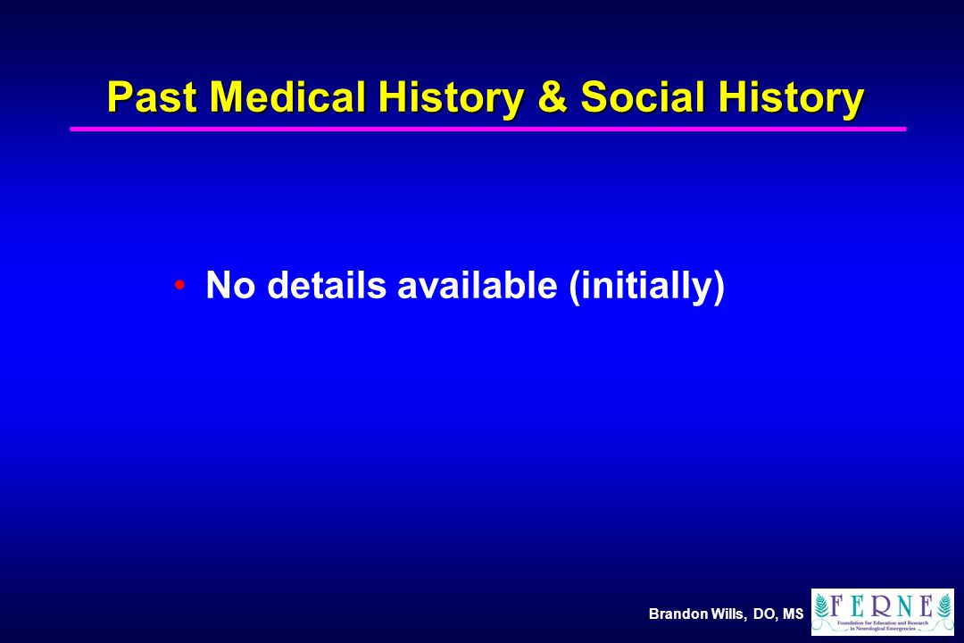 Brandon Wills, DO, MS Past Medical History & Social History No details available (initially)