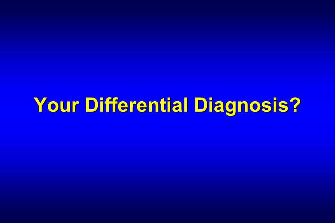 Your Differential Diagnosis