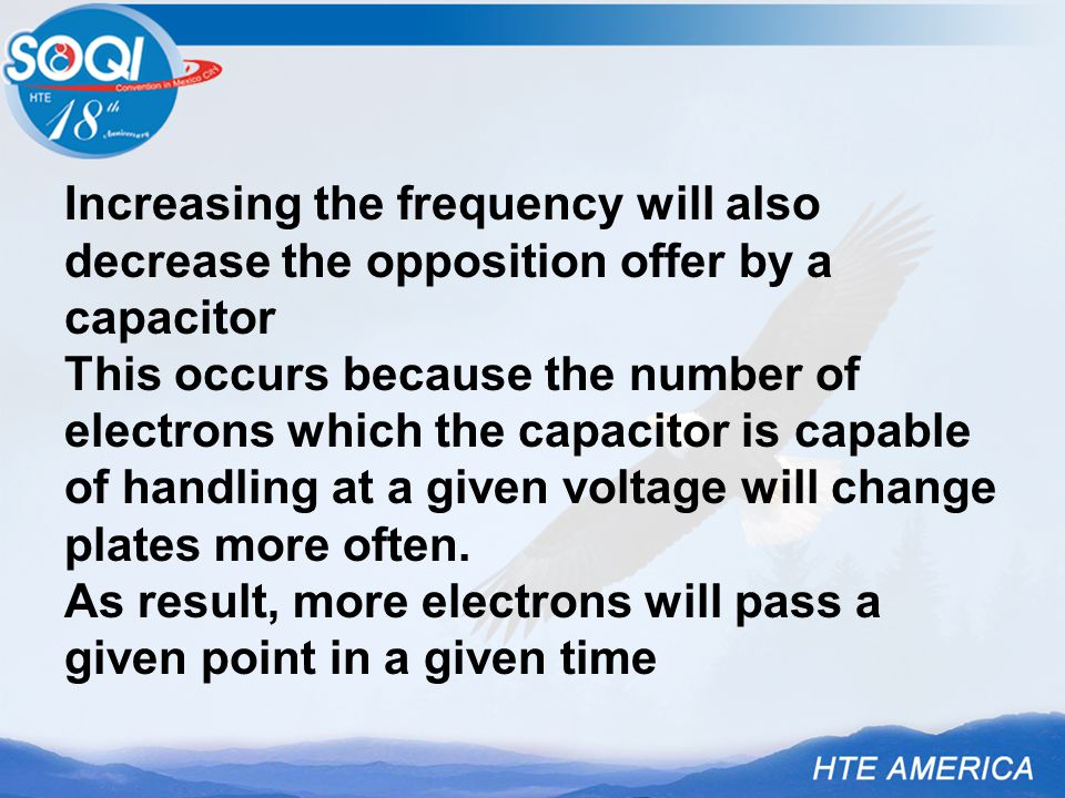 Increasing the frequency will also decrease the opposition offer by a capacitor This occurs because the number of electrons which the capacitor is cap