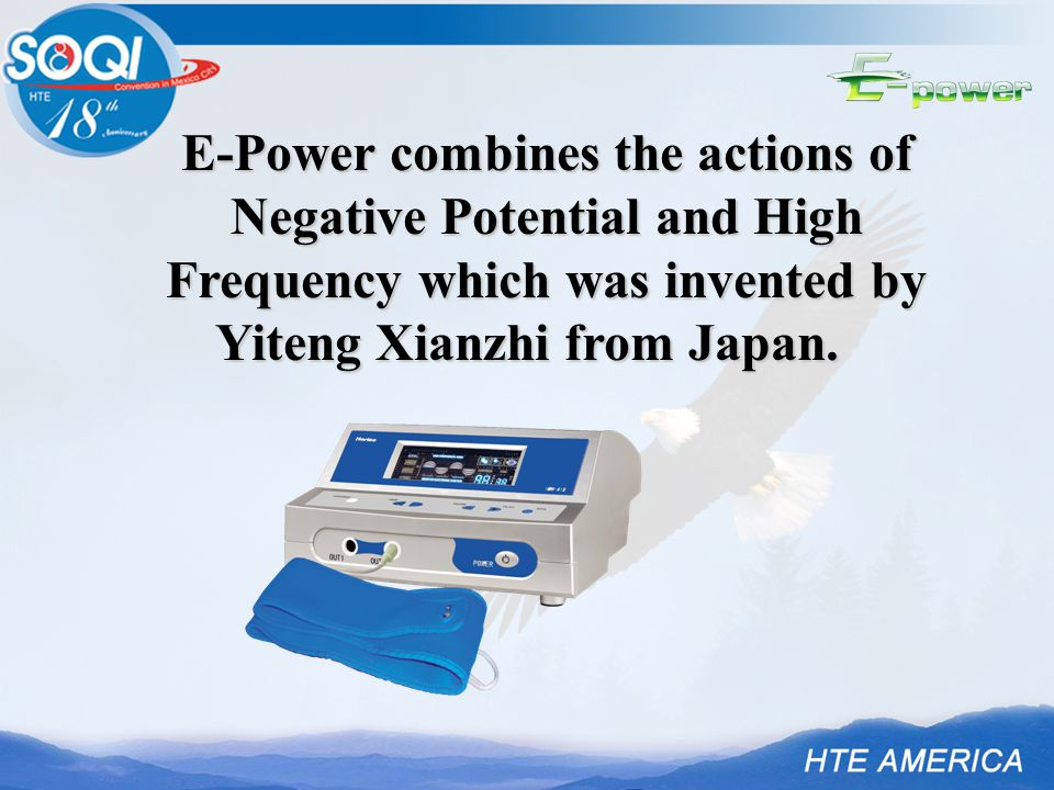 E-Power combines the actions of Negative Potential and High Frequency which was invented by Yiteng Xianzhi from Japan.