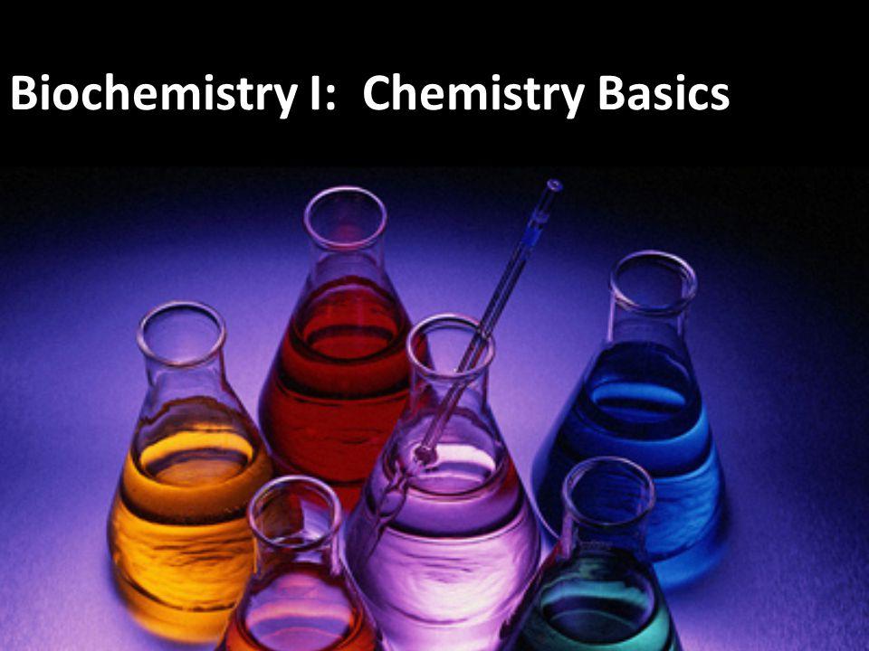 Biochemistry I: Chemistry Basics