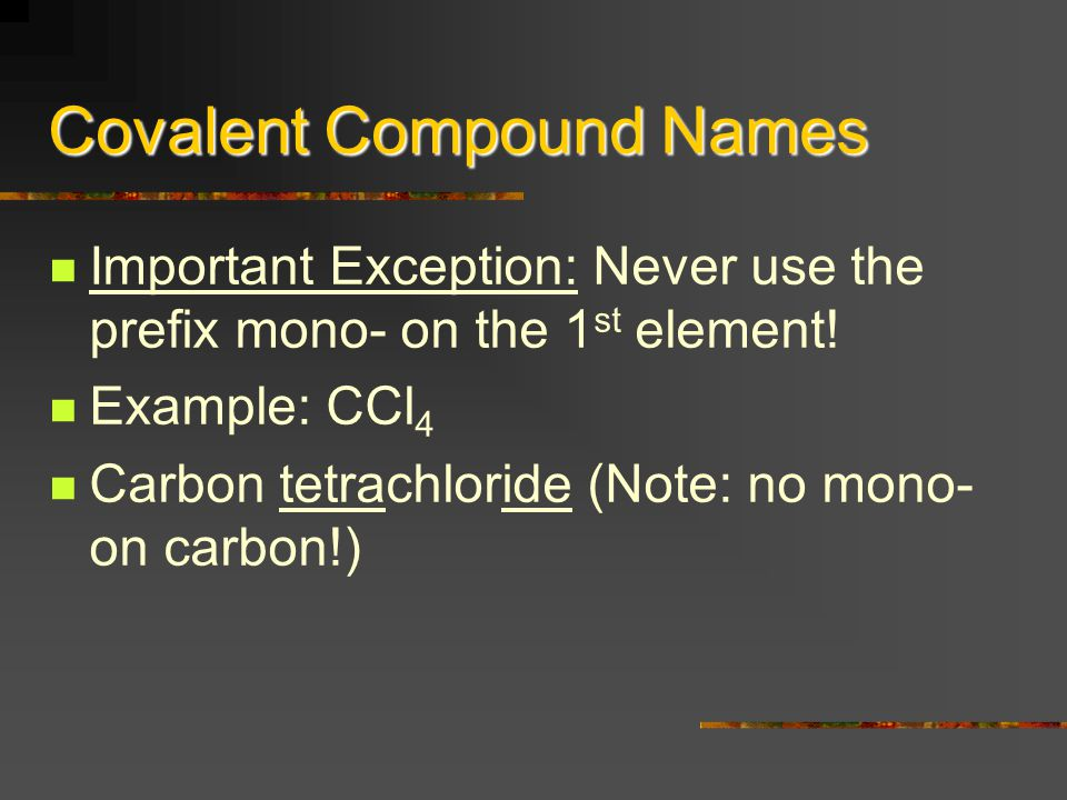 Covalent Compound Formulas Use prefixes from names in order to determine the subscripts in the formulas.