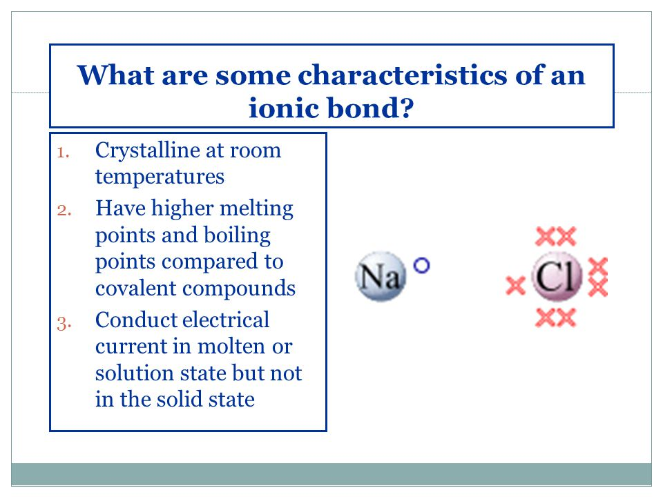 What are some characteristics of an ionic bond. 1.
