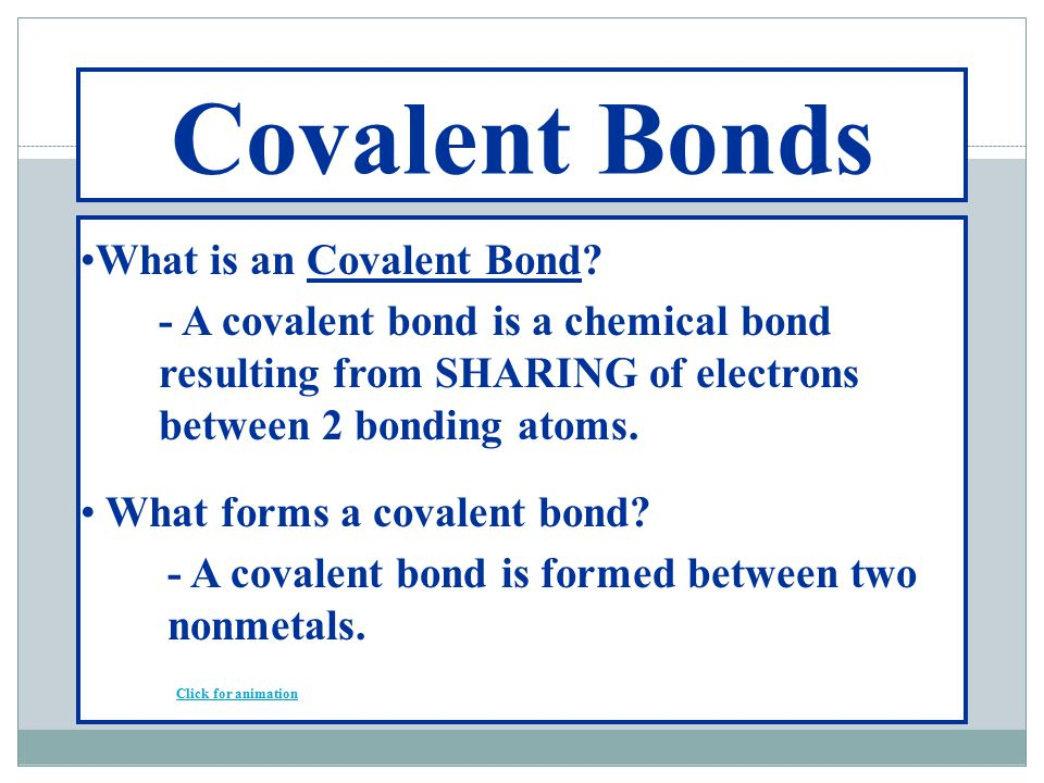 Covalent Bonds What is an Covalent Bond.