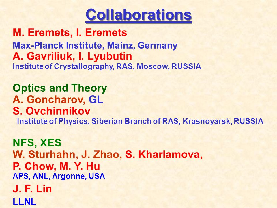 Collaborations M. Eremets, I. Eremets Max-Planck Institute, Mainz, Germany A.
