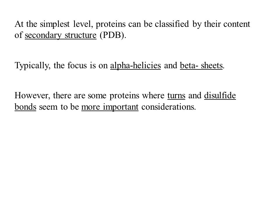 At the simplest level, proteins can be classified by their content of secondary structure (PDB). Typically, the focus is on alpha-helicies and beta- s