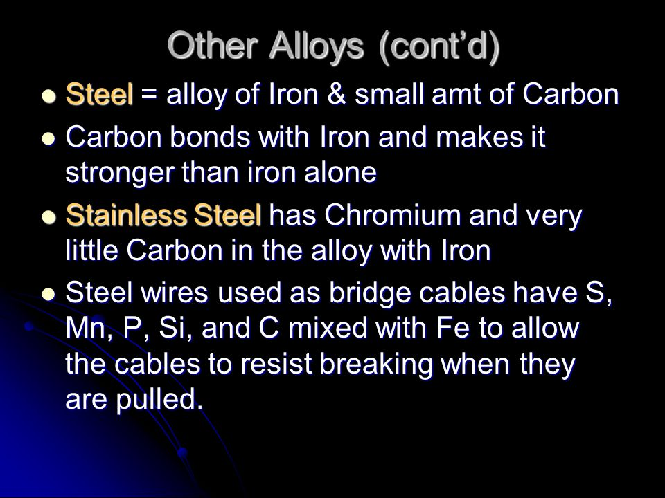 Other Alloys Bronze = alloy of copper & tin Bronze = alloy of copper & tin both are soft metals but are harder and stronger when put together in an al