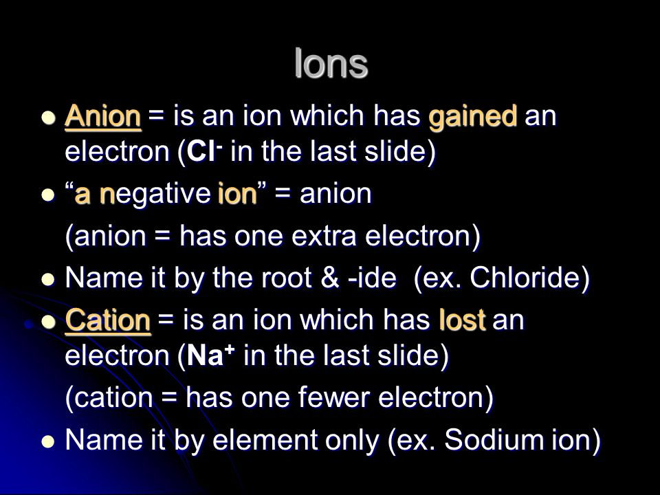 Formation of Ions When an atom gains or loses an electron, the # of protons & electrons is no longer = When an atom gains or loses an electron, the # of protons & electrons is no longer = The charge on the atom is not balanced and the atom is not neutral The charge on the atom is not balanced and the atom is not neutral An atom that has a + or – electric charge is called an ion An atom that has a + or – electric charge is called an ion We show this by placing a plus or minus sign by the symbol We show this by placing a plus or minus sign by the symbol