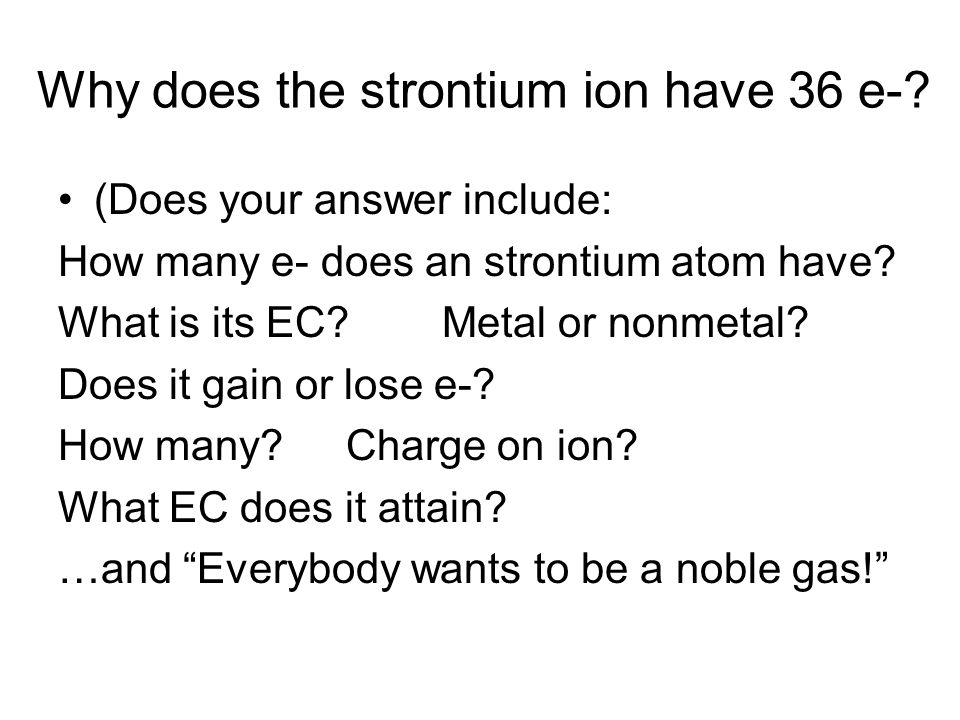 (Does your answer include: How many e- does an strontium atom have.