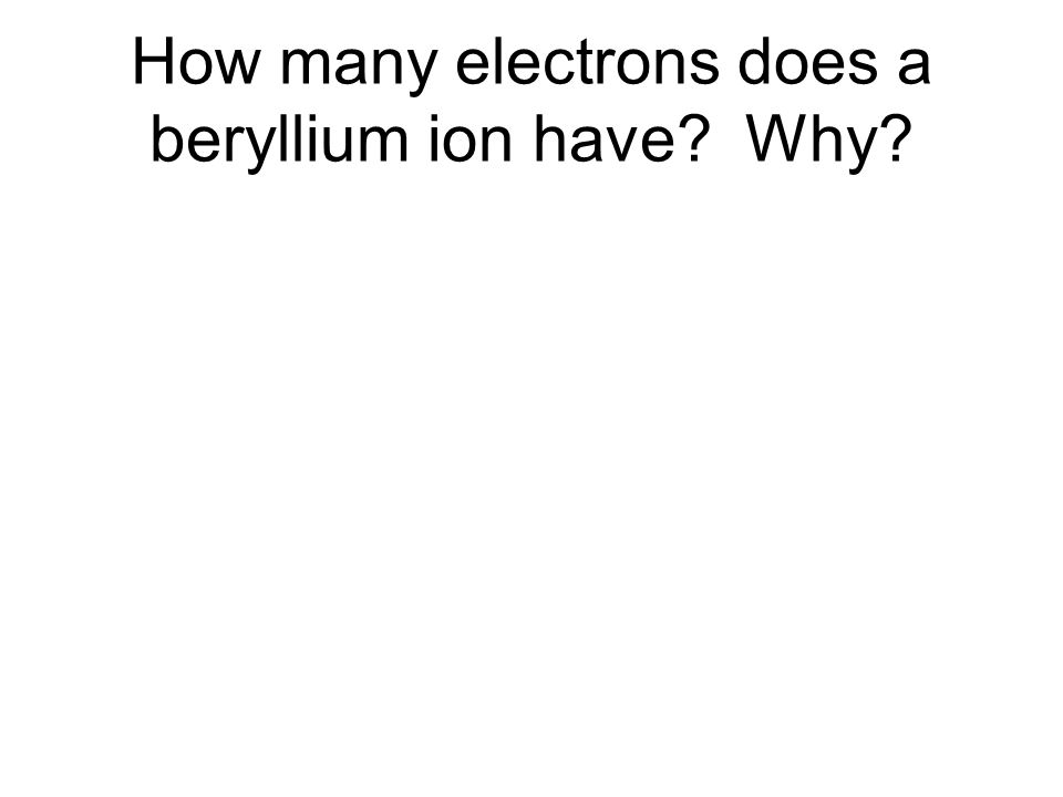 How many electrons does a beryllium ion have Why