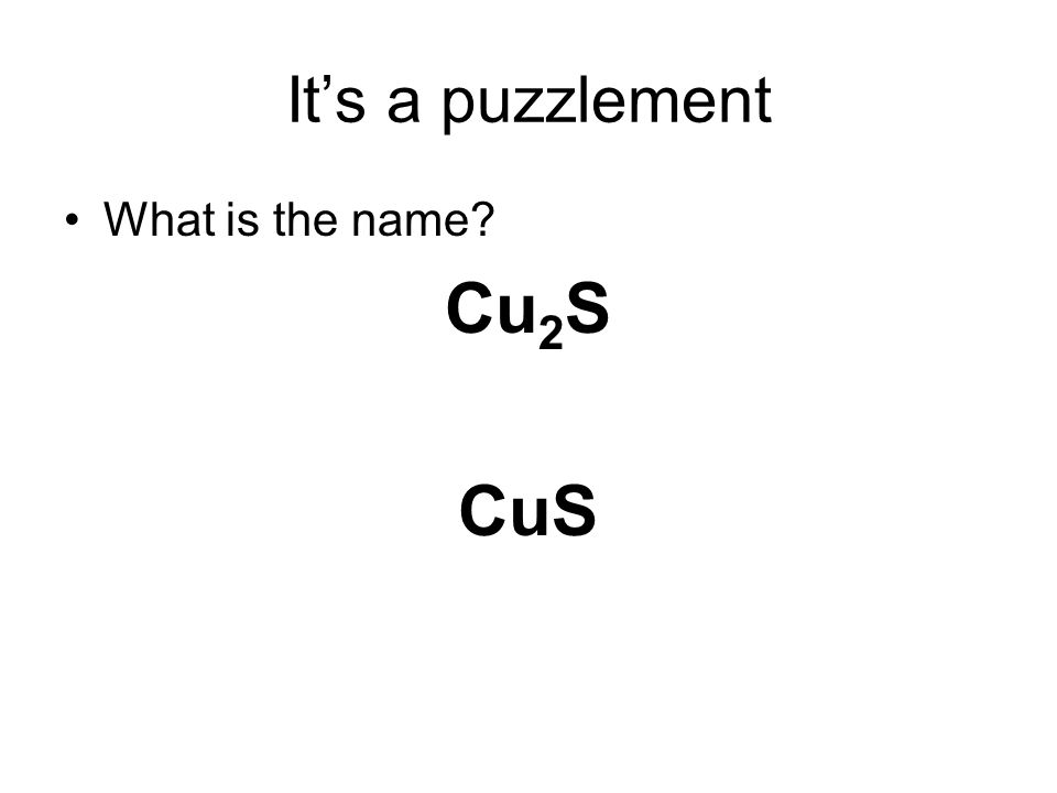 It's a puzzlement What is the name Cu 2 S CuS