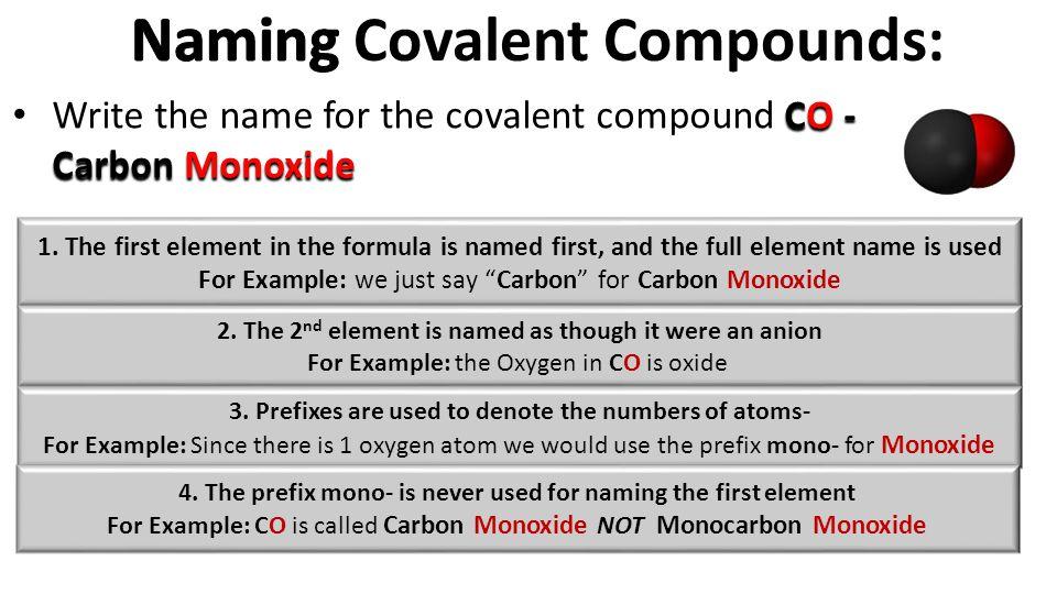 CO - Carbon Monoxide Write the name for the covalent compound CO - Carbon Monoxide 1.