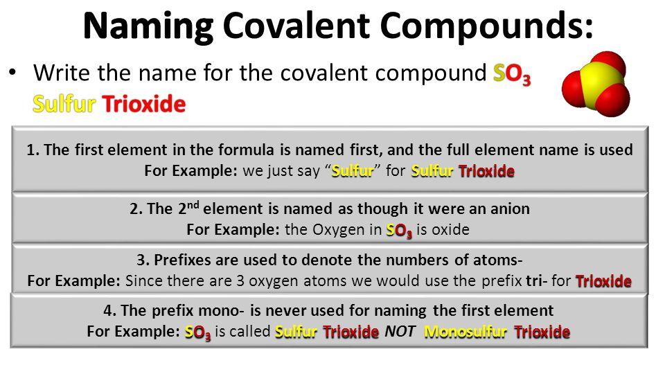 SO 3 Sulfur Trioxide Write the name for the covalent compound SO 3 Sulfur Trioxide 1.