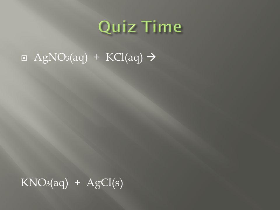  AgNO 3 (aq) + KCl(aq)  KNO 3 (aq) + AgCl(s)