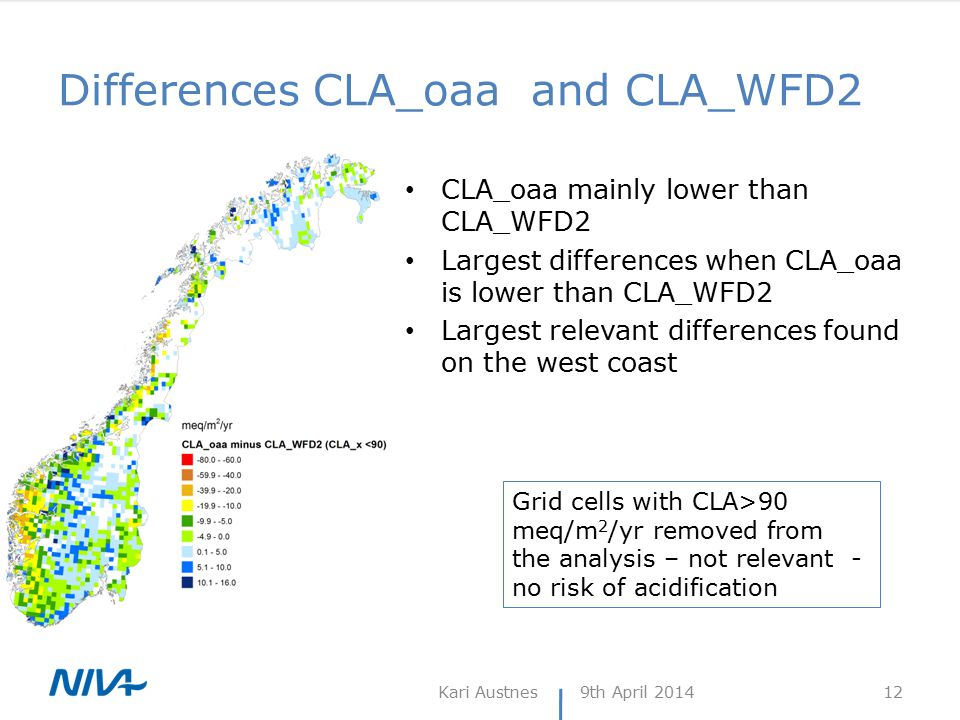 Differences CLA_oaa and CLA_WFD2 9th April 2014Kari Austnes 12 CLA_oaa mainly lower than CLA_WFD2 Largest differences when CLA_oaa is lower than CLA_W
