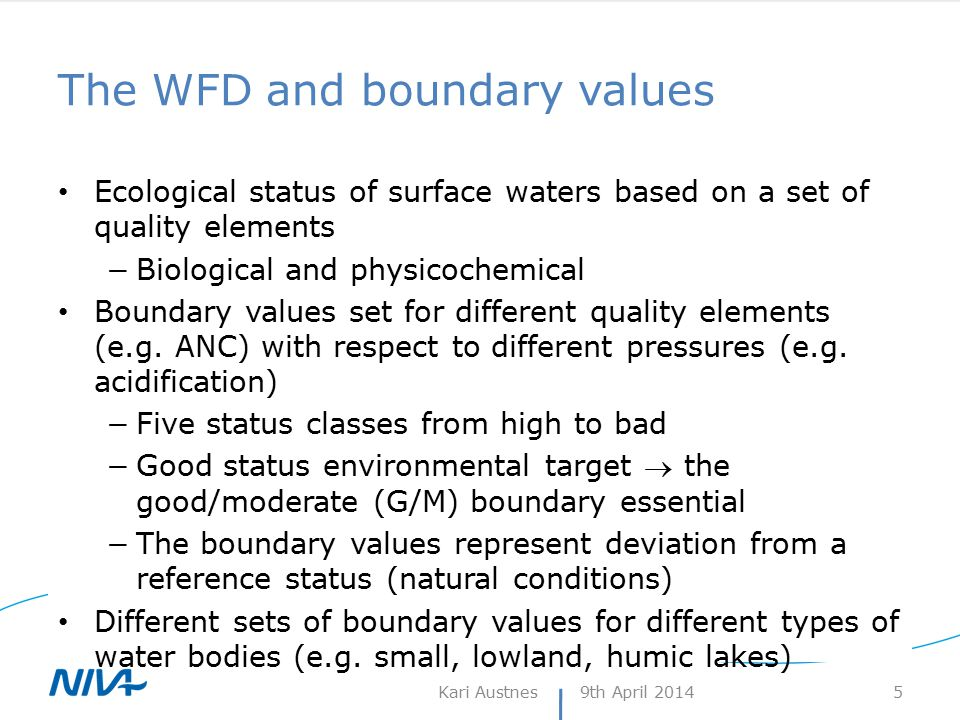 WFD boundary values (Norway) Lake types for acidification classification defined by Ca- and TOC-concentration −Boundary values vary according to buffering capacity and humic acid content  as the ANC limit,oaa,var −Discrete boundary values (ANC limit,oaa,var continuous) 1 st classification manual (2009) −6 types: 2 Ca classes (split at 1 mg/l), 3 TOC classes −Reference value median of reference lakes −G/M boundary Brown trout status vs ANC Benthic invertebrate vs ANC (adj) Expert judgement ANC-range: 20-40 eq/l 9th April 2014Kari Austnes 6 Hesthagen et al.