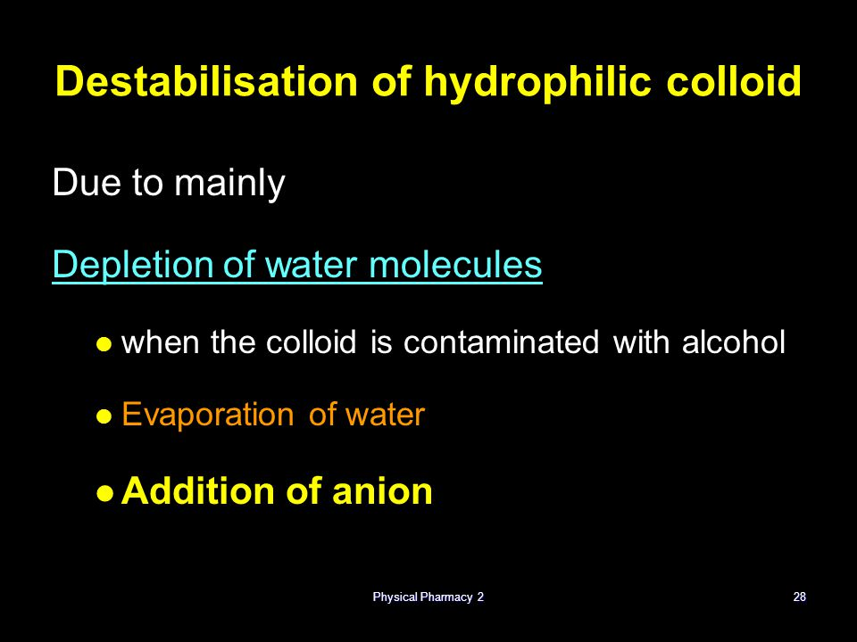 Physical Pharmacy 228 Destabilisation of hydrophilic colloid Due to mainly Depletion of water molecules when the colloid is contaminated with alcohol