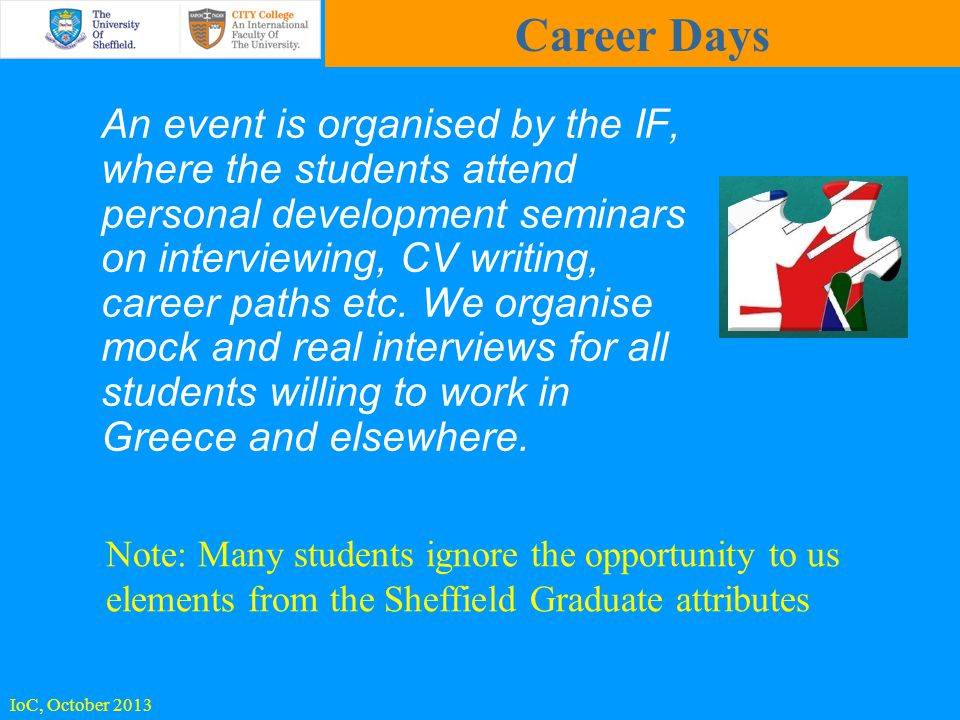 An event is organised by the IF, where the students attend personal development seminars on interviewing, CV writing, career paths etc.