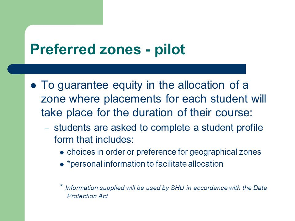 Preferred zones - pilot To guarantee equity in the allocation of a zone where placements for each student will take place for the duration of their co
