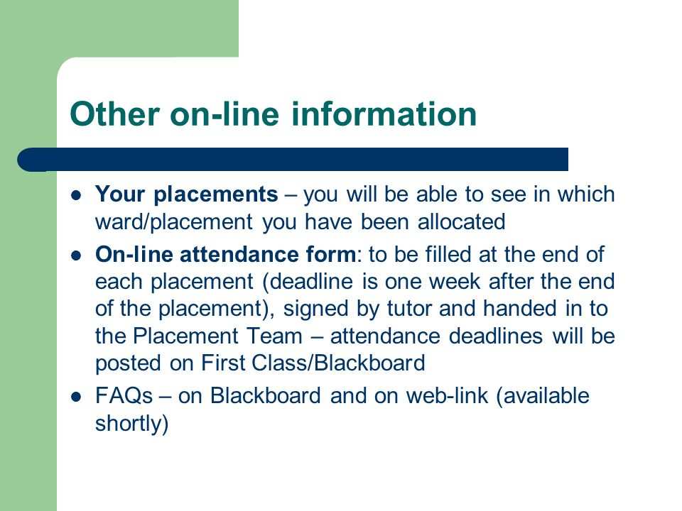 Other on-line information Your placements – you will be able to see in which ward/placement you have been allocated On-line attendance form: to be fil